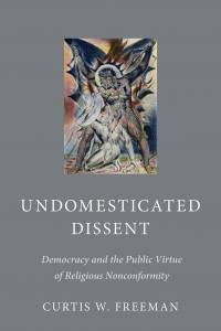 Cover of book titled Undomesticated Dissent: Democracy and the Public Virtue of Religious Nonconformity