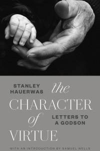 Image of hands on cover of Stanley Hauerwas's new book The Character of Virtue: Letters to a Godson