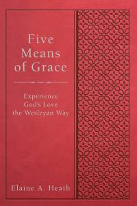Cover of new book titled 'Five Means of Grace: Experience God's Love the Wesleyan Way' by Elaine Heath