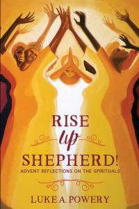 Cover of new Luke Powery book titled Rise Up, Shepherd! Advent Reflections on the Spirituals,