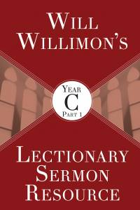 Cover image of Will Willimon's Lectionary Sermon Resource, Year C Part 1
