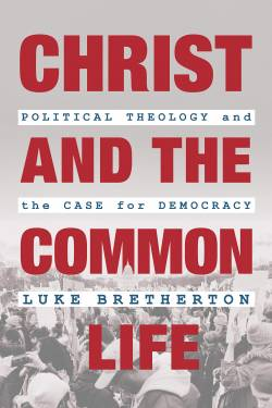 Cover of new book Christ and the Common Life: Political Theology and the Case for Democracy