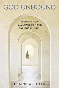 God Unbound: Wisdom from Galatians for the Anxious Church