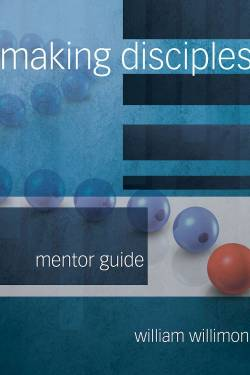 Cover image of Will Willimon's revised book Making Disciples: Mentor Guide