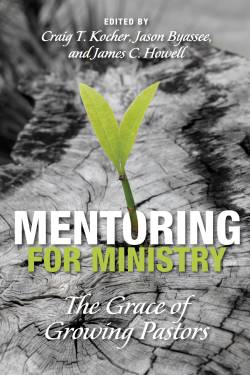 Cover of the book titled Mentoring for Ministry: The Grace of Growing Pastors