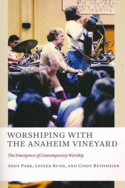 "Cover image of ""Worshiping with the Anaheim Vineyard: The Emergence of Contemporary Worship"""